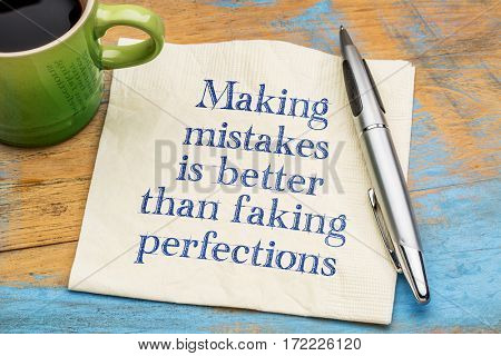 Making mistakes is better than faking perfections - handwriting on a napkin with a cup of coffee
