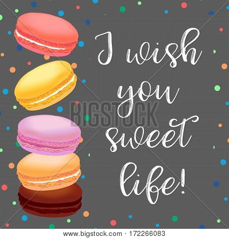 Birthday card with macaroons. Different colored french macaroons on background with dotes and lettering I wish you sweet life. Vector illustration