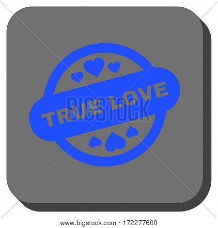 True Love Stamp Seal rounded button. Vector pictogram style is a flat symbol on a rounded square button, blue and gray colors.