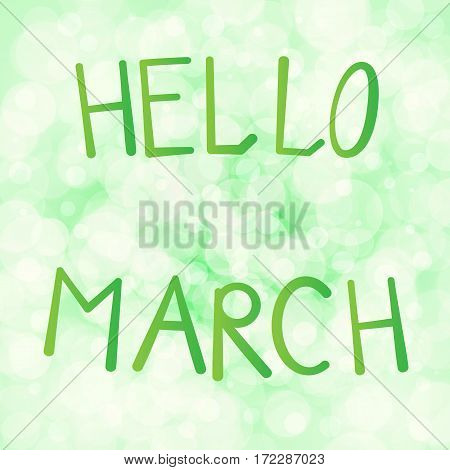 Vector illustration inscription hello in march on a light green background bokeh.