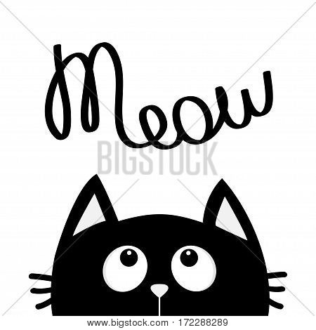 Black cat looking up to meow lettering text. Cute cartoon character. Kawaii animal. Love Greeting card. Flat design style. White background. Isolated. Vector illustration