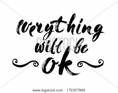 Everything Will Be Ok - Fun brush ink inscription for photo overlays greeting card or poster design. Good for t-shirts prints banners. Hand lettering typographic element for your design. Handwritten modern brush calligraphy