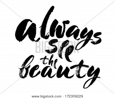 Always see the beauty - Hand drawn lettering print. Vector art isolated on white background. Hand drawn design elements. Handwritten modern brush lettering.