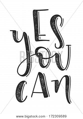 Yes you can typographic poster. Hand drawn background with motivation quote. EPS10 vector illustration.