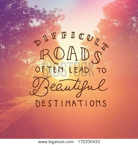 Inspirational Quote -  Difficult roads often lead to beautiful destinations