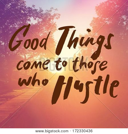 Inspirational Quote -  Good things come to those who hustle
