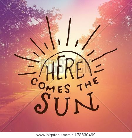 Inspirational Quote -  Here comes the sun