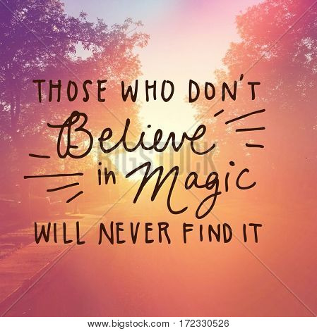 Inspirational Quote -  Those who don't believe in magic will never find it