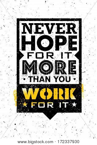 Never Hope For It More Than You Work For It. Inspiring Creative Motivation Quote. Vector Typography Banner Design Concept On Grunge Background