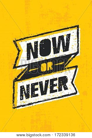 Now Or Never. Inspiring Creative Motivation Statement. Vector Typography Banner Design Concept On Grunge Wall Background.