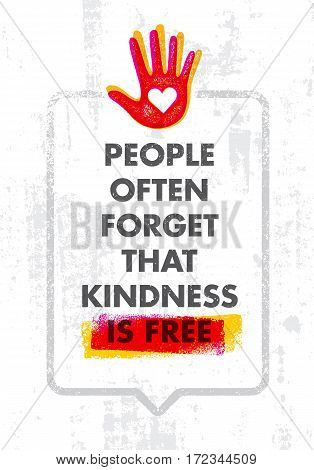 People Often Forget That Kindness Is Free. Charity Inspiration Creative Motivation Quote. Vector Typography Banner Design Concept On Grunge Background