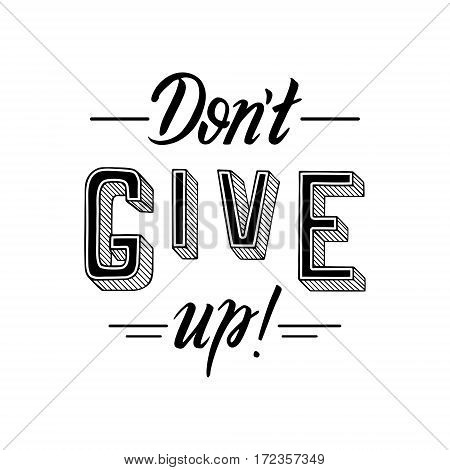 Don't give up. Inspirational motivational quote slogan. Hand drawn illustration with hand-lettering. Illustration for prints on t-shirts bags or posters
