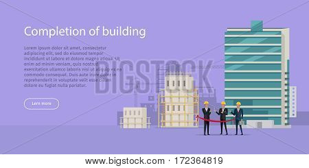 Construction completion. Building design web banner. Finish of house building. Since planning till putting into operation of house in flat style. Happy investors cut red ribbon. Vector illustration