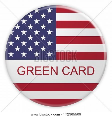 USA Immigration Concept Badge: Green Card Button With US Flag 3d illustration on white background