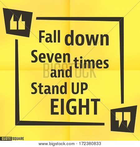 Quote motivational square template. Inspirational quotes box with slogan - Fall down seven times and stand up eight. Vector illustration.