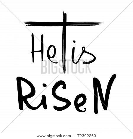He is risen. Bible lettering. Brush calligraphy. Words about God. Easter. The symbol of the Christian religion. Vector design. Hand illustration.