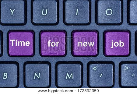 Time for new job words on computer keyboard buttons