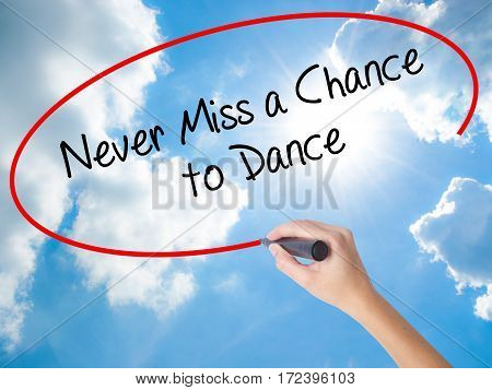 Woman Hand Writing Never Miss A Chance To Dance With Black Marker On Visual Screen