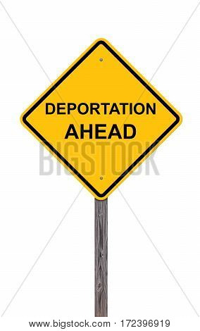 Caution Sign Isolated On White - Deportation Ahead