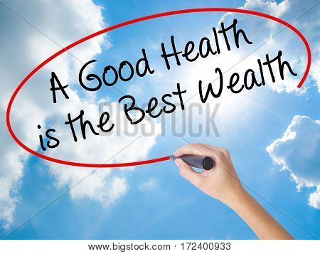Woman Hand Writing A Good Health Is The Best Wealth With Black Marker On Visual Screen