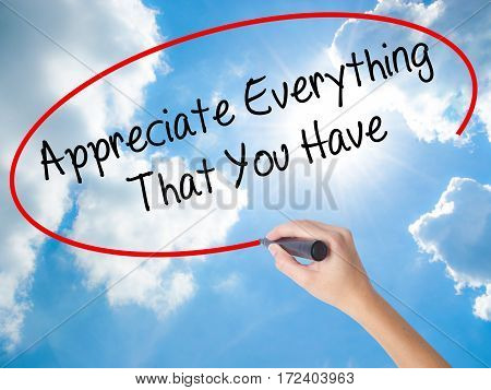 Woman Hand Writing Appreciate Everything That You Have With Black Marker On Visual Screen.