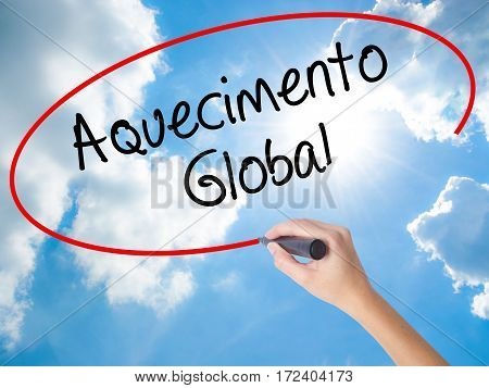 Woman Hand Writing Aquecimento Global (global Warming In Portuguese) With Black Marker On Visual Scr