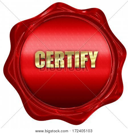 certify, 3D rendering, red wax stamp with text
