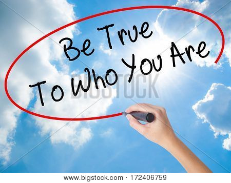 Woman Hand Writing Be True To Who You Are With Black Marker On Visual Screen