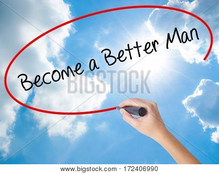 Woman Hand Writing Become A Better Man With Black Marker On Visual Screen