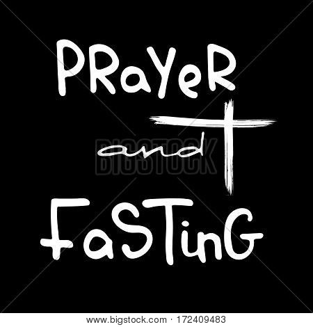 Prayer and Fasting. Bible lettering. The time of Lent. Brush calligraphy. Words about God. The symbol of the Christian religion. Vector design. Hand illustration.
