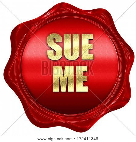 sue me, 3D rendering, red wax stamp with text