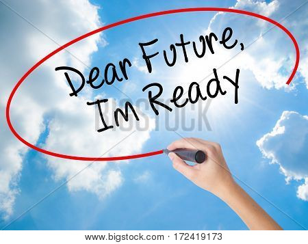Woman Hand Writing Dear Future, Im Ready With Black Marker On Visual Screen