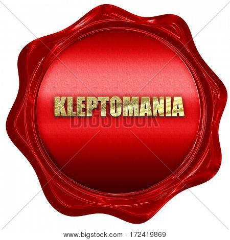 kleptomania, 3D rendering, red wax stamp with text