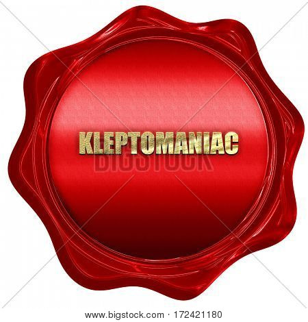 kleptomaniac, 3D rendering, red wax stamp with text
