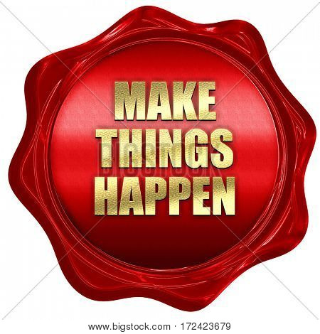make things happen, 3D rendering, red wax stamp with text