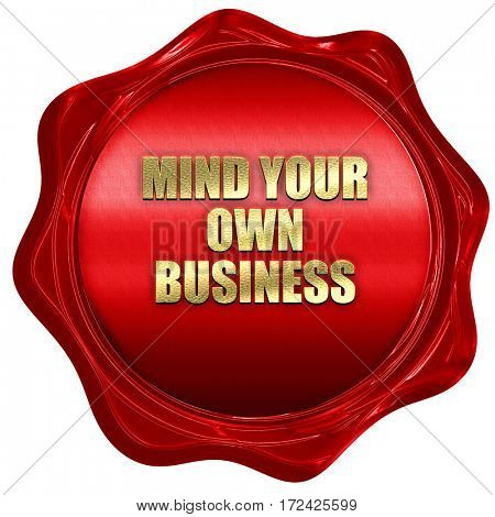 mind your own business, 3D rendering, red wax stamp with text