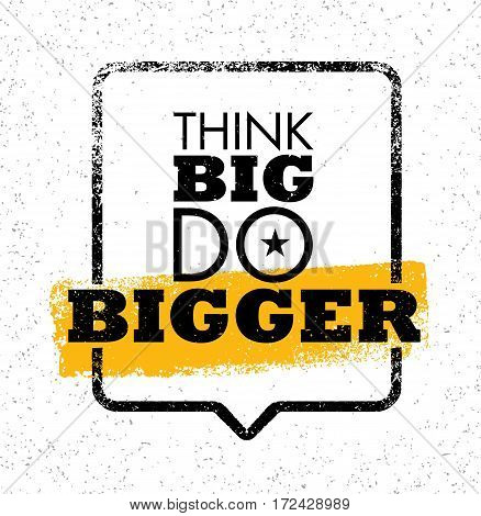 Think Big Do Bigger. Inspiring Creative Motivation Quote. Vector Typography Banner Design Concept With Speech Bubble On Grunge Wall Background