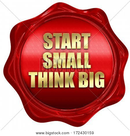 start small think big, 3D rendering, red wax stamp with text