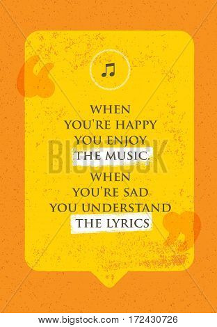 When You Are Happy You Enjoy The Music. When You Are Sad You Understand The Lyrics. Philosophy Wisdom Inspiring Creative Motivation Quote. Vector Typography Banner Design Concept