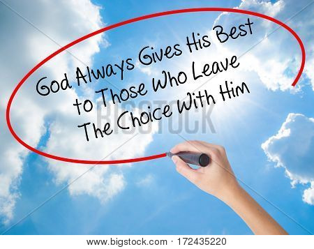Woman Hand Writing God Always Gives His Best To Those Who Leave The Choice With Him With Black Marke