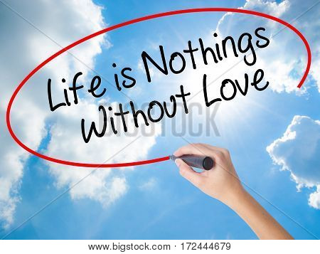 Woman Hand Writing Life Is Nothings Without Love With Black Marker On Visual Screen