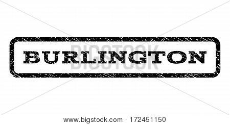 Burlington watermark stamp. Text caption inside rounded rectangle with grunge design style. Rubber seal stamp with unclean texture. Vector black ink imprint on a white background.