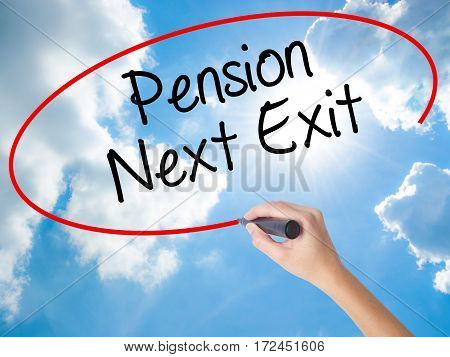 Woman Hand Writing Pension Next Exit With Black Marker On Visual Screen