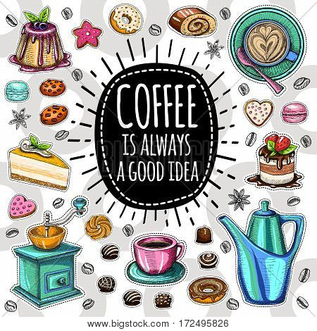 Coffee is always a good idea, pot, coffee beans, cup, cappuccino, coffee, sweets cookies cake star, biscuit croissant candies, donuts. Lettering quote. Hand drawn design elements
