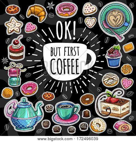 Coffee vector set. Ok, but first coffee pot, cup, coffee beans, cappuccino, coffee, sweets cookies cake star biscuit, croissant, candies, donuts. Lettering quote Hand drawn design elements