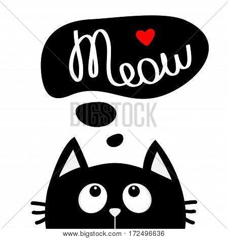 Black cat looking up to meow lettering text. Think talk speech bubble. Red heart. Cute cartoon character. Kawaii animal. Love Greeting card. Flat design style. White background. Isolated. Vector