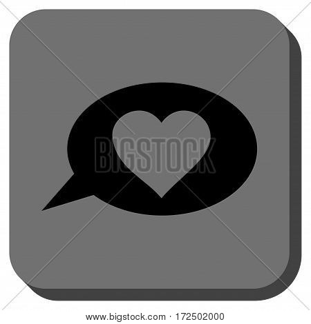 Love Message Balloon interface icon. Vector pictograph style is a flat symbol on a rounded square button black and gray colors.
