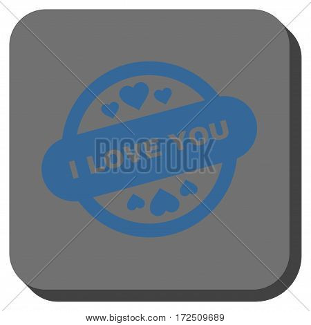 I Love You Stamp Seal rounded icon. Vector pictogram style is a flat symbol inside a rounded square button cobalt blue and gray colors.