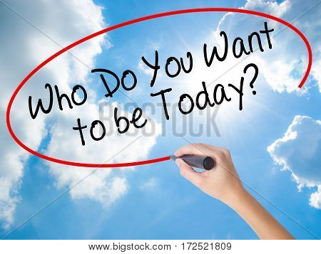 Woman Hand Writing Who Do You Want To Be Today? With Black Marker On Visual Screen.
