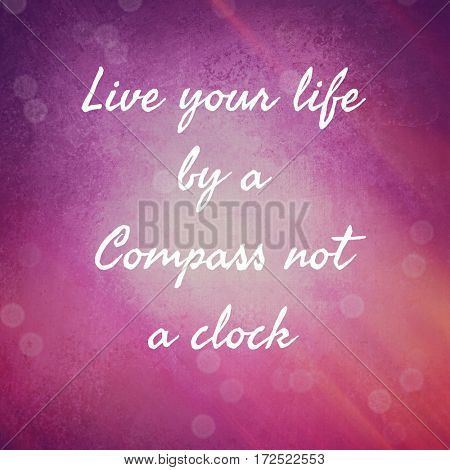 Quote - Live your life by a compass not a clock